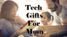 Best Tech Gifts for Mom 2019